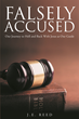 "Author J.E. Reed's Newly Released ""Falsely Accused: Our Journey to Hell and Back With Jesus as Our Guide"" is a Testament to the Power of God and Faith."