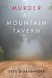 "Author Greg Dillensnyder's New Book ""Murder at Mountain Tavern"" is a Gripping Story of Second Chances, the Quest for Justice, and a Reopened Murder Investigation"