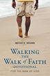 "Author Bessie R. Brown's New Book ""Walking the Walk of Faith: Devotional for the Man of God"" is a Scripture-based Guide with Bible Verses Followed by a Related Prayer."