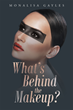 "Author Monalisa Gayles's New Book ""What's Behind the Makeup?"" is a Telling Memoir of One Woman's Struggle to Overcome the Negative Experiences of Her Past"