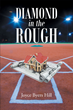 "Author Joyce Byers Hill's Newly Released ""Diamond in the Rough"" is a Captivating Novel about Perseverance, Potential, and God's Healing Power"