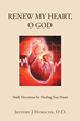 "Author Jeffery J. Horacek, O.D.'s Newly Released ""Renew My Heart, O God: Daily Devotions for Healing Your Heart"" is a Devout Year-long Study Offering Hope and Renewal"