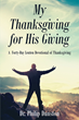 "Dr. Philip Dunston's New Book ""My Thanksgiving for His Giving: A Forty-Day Lenten Devotional of Thanksgiving"" Encourages Reflection and Gratitude for God's Love"
