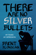 Brown Books Publishing Group Introduces 'There Are No Silver Bullets,' a Celebration and Study of the Messiness of Life