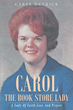 """Carey Hetrick's Newly Released """"Carol the Book Store Lady: A Lady of Faith, Love and Prayer"""" is an Inspiring Story of Heeding God's Word and Putting Trust in the Lord"""
