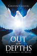 """Author Christine Caligiuri's Newly Released """"Out of the Depths: A Journey of Hope"""" is a Collection of Hope Inspiring Writings"""