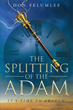 """Author Don Felumlee's Newly Released """"The Splitting of the Adam: It's Time to Awaken!"""" Offers a Fresh, Divine Perspective on the Coming of Christ"""