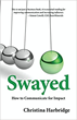 "Power of Persuasion is Revealed with the Release of ""Swayed: How to Communicate for Impact"" by Christina Harbridge"