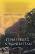 "Author Dorothy A. Campbell's New Book ""It Happened in Manhattan"" is a Memoir of Hard Work and Perseverance by a Victim of a Deception with Long-lasting Consequences."