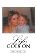 """Author Teresa Smith's New Book """"Life Goes On"""" Is A Message Of Hope And Encouragement To Those Who Have Suffered A Traumatic Brain Injury And To The People Who Love Them"""