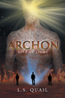 """Author L. S. Quail's New Book """"Archon: Gift Of Light"""" Is A Gripping Fantasy About A World Of Monsters, Wicked Lords, And The Hero Who Is Charged With Saving Terra-Earth"""