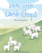 "Brian Roughton's New Book ""Seven Little Lambchops"" is a Colorful and Fun Book of Poetry that Will be Loved by Children and Parents Alike"