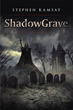 "Stephen Ramsay's New Book ""Shadowgrave"" Is The Story Of A Young Necromancer, A Master Over The Undead, And His Mission To Destroy His Enemies And Achieve His Destiny"