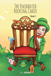 """Author L. C. Honore's New Book """"The Enchanted Rocking Chair: Book One"""" is an Engaging Fantasy Set in a Long-ago Land of Elves, Unicorns, and Magic."""