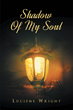 "Author Luciene Wright 's Newly Released ""Shadow Of My Soul"" is the Thrilling Adventure of David Field's Biggest Mistake."