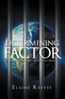 """Author Elaine Reeves's Newly Released """"Determining Factor"""" is the Story of How God Uses Jake Walker to Break the Government Oppression of a Dystopian Future."""