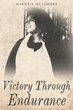 "Author Mardria McLemore's Newly Released ""Victory Through Endurance"" is a Testimonial to the Power of Spiritual Endurance."