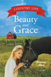"Author Brittany Allen's Newly Released ""Beauty and Grace"" is a Captivating Novel of Determination, Hard Work and Trusting in the Lord."