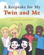 """Author Felicia Jackson's New Book """"A Keepsake For My Twin And Me"""" Is A Heartwarming Children's Book Celebrating The Fun And Wonder Of Twins"""