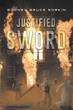 """Author Rodney Bruce Sorkin's New Book """"Justified Sword"""" Is The Potent Story Of A Group Of Former Intelligence Officers Who Form A Rogue Organization To Combat Terrorism"""