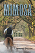 """Author Linwood Sutton's New Book """"Mimosa"""" Is A Captivating Historical Novel About The Life Of An Heir To A Large North Carolina Plantation In The Mid-Nineteenth Century"""
