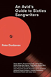 Peter Dunbavan Shares 'An Avid's Guide to Sixties Songwriters'