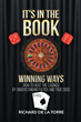 "Richard De La Torre's New Book ""It's in the Book: Winning Ways - How to Beat the Casinos"" is an engaging instruction manual demystifying Blackjack, Roulette and Craps"