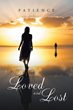 "Patience's New Book ""Loved and Lost"" is a Telling and Heartfelt Story About Fate, Friendship, Love and Life"