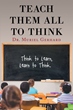 "Author Dr. Muriel Gerhard's New Book ""Teach Them All to Think"" is the Culmination of a Nine-Year Study on Inquiry and Cognitive-Centered Teaching"
