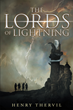 "Author Henry Thervil's New Book ""The Lords of Lightning"" is a Tale of a Young Married Couple who Summon a Magic They do not Understand and Cannot Control"