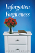 """Author Arlene Sampson's New Book """"Unforgotten Forgiveness"""" is a Passionate Story of Rhonda's Trials and Unrelenting Search for her True Identity"""