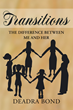 "Author Deadra Bond's New Book ""Transitions. The Difference Between Me and Her"" is an Inspiring Story About a Woman Determined to Create a Better Life for Her Children"