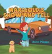 "Author Anne Plagge's Newly Released ""Marigold's Show and Tell"" Is a Story About Marigold and What Makes Her Special"
