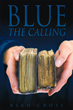 "Author Kiah Cross's Newly Released ""Blue: The Calling"" is the Engaging Story of Kiah Avis Adenauer, an Outwardly Ordinary American Girl with an Extraordinary Secret"