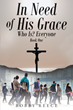"Author Bobby Reece's Newly Released ""In Need of His Grace: Book One"" is a Devout Work of Inspiration, Study, and Recognition of God's Grace in the Lives of His People"