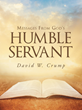 "Author David W. Crump's Newly Released ""Messages From God's Humble Servant"" Offers Clarity to Those Struggling to Understand the Word of God"