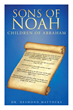 "Author Dr. Desmond Mattocks's newly released ""Sons of Noah - Children of Abraham"" is a treatise on the moral decay of the modern era as compared with biblical societies."