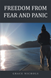 "Author Grace Nichols' Newly Released ""Freedom From Fear And Panic"" is a Christian Guide toOvercoming Anxiety."