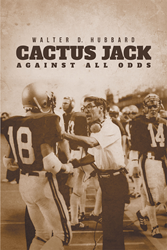 """Author Walter Hubbard's Newly Released """"Cactus Jack: Against All Odds"""" Tells the Story of a Man Whose Strength and Commitment Changed the Lives of Countless."""
