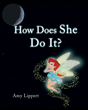 "Author Amy Lippert's new book ""How Does She Do It?"" is an engaging children's story explaining how the tooth fairy goes about her nightly mission to gather lost teeth."