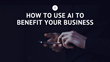 How to Use AI to Benefit Your Business: Magnificent Marketing Presents a New Webinar on Artificial Intelligence and Chatbots