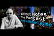 "iTunes, Soundcloud Pick Up ""Without Notes – the Podcast"""