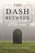 "Author Richard Colyer's New Book ""The Dash Between"" Is a Collection of the Entertaining, Educational, and Inspirational Stories of a Proud American"