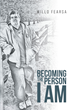 "Author Willo Fearsa's New Book ""Becoming the Person I Am"" is a Heartbreaking Story of Pain and Self-Discovery During a Childhood in a Profoundly Dysfunctional Family"