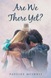"Author Pauline Mcinnis's Newly Released ""Are We There Yet?"" Is An Inspirational Compilation Of Thoughts, Prayers And Poems Acknowledging God's Presence And Love."
