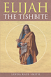 "Author Linda Kaye Smith'S Newly Released ""Elijah The Tishbite"" Is A Detailed Study Of The Power Struggle Between The Old Testament Prophet Elijah And The Evil Jezebel"