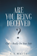 "Author C. E. Watts's Newly Released ""Are You Being Deceived? God Is Really On Your Side"" Is A Provocative Look At Interpreting Scripture Without Denominational Bias"
