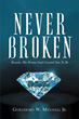 "Author Guillermo W. Mulhall Jr.'s Newly Released ""Never Broken: Become The Person God Created You To Be"" Is An Honest Guide To Finding Fulfillment Within The Lord"