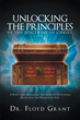 "Author Dr. Floyd Grant's newly Released ""Unlocking the Principles of the Doctrine of Christ"" is an Examination of the Six Foundational Principles of Christianity"