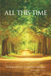 "Author Rene Gutierrez's Newly Released ""All This Time: Walking with Love, Compassion, and Grace"" is a Study of the Advice and Comfort Believers Find in Scripture"